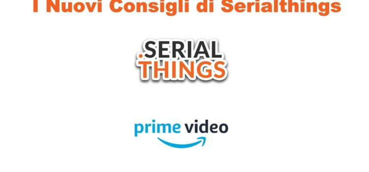 I nuovi consigli di SerialThings – Amazon Prime Video